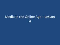 Media in the Online Age – Lesson 4 4.10.pptx