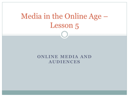 Media in the Online Age – Lesson 5 11.10.pptx