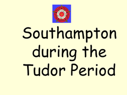 Southampton during the Tudor Period.ppt