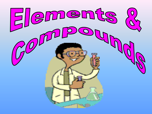 Elements compounds and mixtures by robbo_317 - Teaching Resources ...