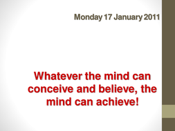Whatever the mind can conceive, it can achieve