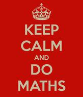 Keep calm and do maths