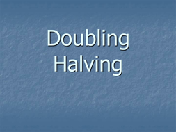 Starter - Doubling and Halving