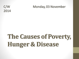The Causes of Poverty, Hunger & Disease.pptx