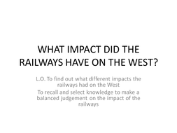 WHAT_IMPACT_DID_THE_RAILWAYS_HAVE_ON_THE.ppt