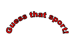 Guess that sport!