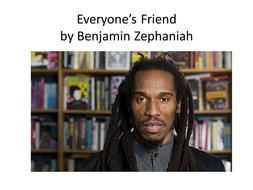 Everyone's Friend by Benjamin Zephaniah.ppt