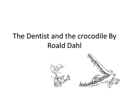 The Dentist and the crocodile By Roald Dahl.ppt