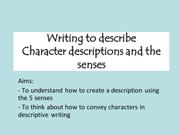 Descriptive writing- characters and senses.