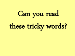 Tricky words phase 2;3 and 4 letters and sounds