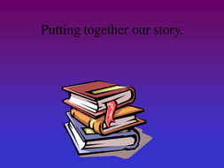 PowerPoint on how to put a story together