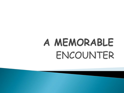 A_MEMORABLE_ENCOUNTER1.ppt