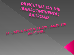 Difficulties on the Transcontinental Railroad by jessica kaitlyn and ben FINAL.pptx
