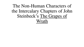 The Non-Human Characters of the Intercalary Chapters of The Grapes of Wrath.pptx