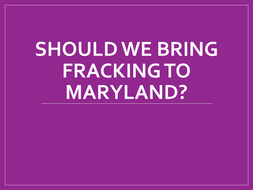 Public Policy: Should Fracking Come to Maryland?