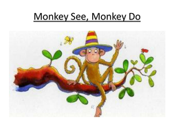 Monkey See, Monkey Do PPT