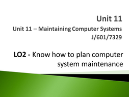 Unit 11 - LO2 - Know how to plan Computer System Maintenance.pptx