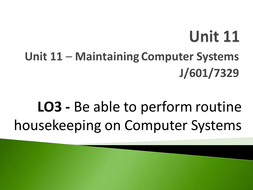 Unit 11 - LO3 - Be able to perform routine housekeeping on Computer Systems.pptx