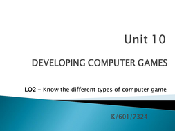 Unit 10 - LO2 - Know the different types of Computer Game.pptx
