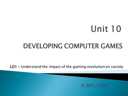 Unit 10 - LO1 - Understand the impact of the gaming revolution on Society.pptx