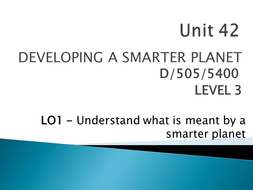 Unit 42 - LO1 - Understand what is meant by a Smarter Planet - a.pptx