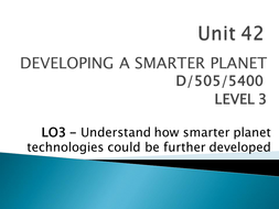 Unit 42 - LO3 - Understand how the Smarter Planet Technologies could be further developed - a.pptx