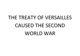THE TREATY OF VERSAILLES CAUSED THE SECOND WORLD WAR.docx