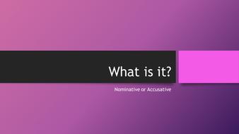 Nominative or Accusative