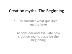 Creation Myths- the begining