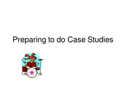 Preparing to do Case Studies.ppt